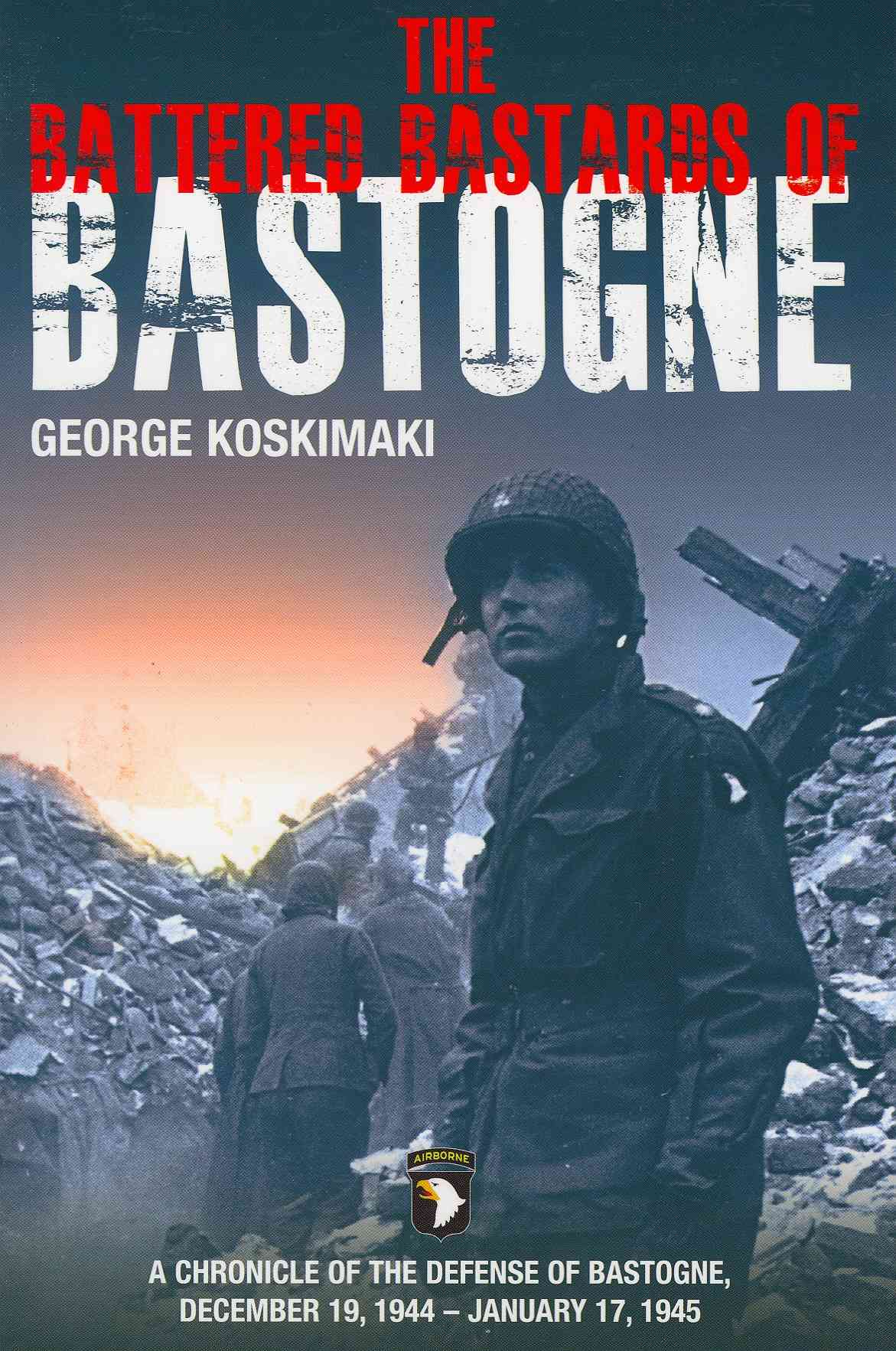 Battered Bastards of Bastogne By Koskimaki, George